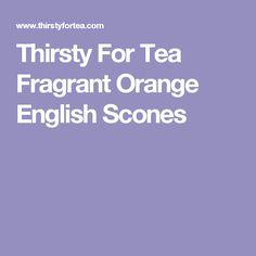 Thirsty For Tea Fragrant Orange English Scones