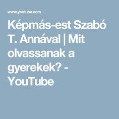 Képmás-est Szabó T. Annával   Mit olvassanak a gyerekek? - YouTube Anna, Youtube, Youtubers, Youtube Movies
