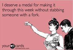 the past couple days have been intense but i made it through without stabbing someone with a fork!!! haha!