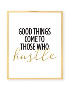 Good Things Come To Those Who Hustle Print by prettychicsf