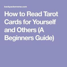 How to Read Tarot Cards for Yourself and Others (A Beginners Guide)