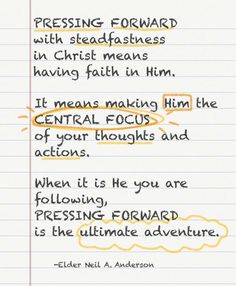 Pressing forward with steadfastness in Christ means having faith in Him. Lds Quotes, Faith Quotes, Inspirational Quotes, Scripture Study, Bible Verses, Profession Of Faith, Follow The Prophet, Press Forward, Church Quotes