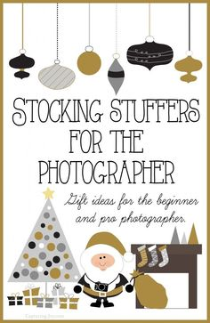 Christmas gift idea Stocking Stuffers for Photographers whether beginner or more advanced. Fun and practical stuff!