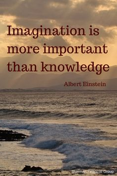 Imagination is more important than knowledge. -Albert Einstein #quotes #wisdom  #ShermanFinancialGroup