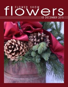 FLOWER SHOW FLOWERS 03 DECEMBER 2015… A Year in Flowers PLANT LIST: Pine and Spruce branches with Digger Pine Cones in an antique maple sugaring sap bucket www.flowershowflowers.com