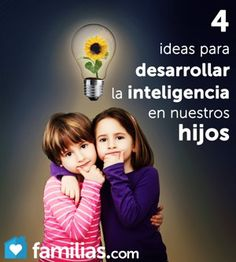 4 ideas para desarrollar la inteligencia en nuestros hijos