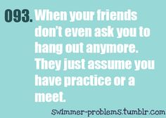 I feel like such a loner when this happens :( but swimming all makes up for it! :)