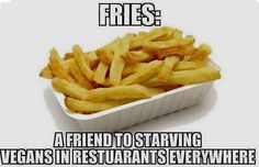 Careful though. Some fries were made using animal fats!!