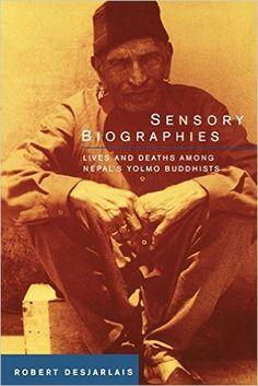 Sensory Biographies : Lives and Deaths among Nepal's Yolmo Buddhists