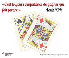 """""""C'est toujours l'impatience de gagner qui fait perdre"""". Louis XIV"""