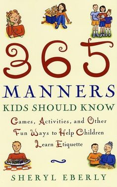 365 Manners Kids Should Know: Games, Activities, and Other Fun Ways to Help Children Learn Etiquette by Sheryl Eberly,http://www.amazon.com/dp/0609806378/ref=cm_sw_r_pi_dp_Q1BDsb18EZFP52PZ