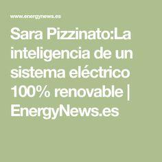 Sara Pizzinato:La inteligencia de un sistema eléctrico 100% renovable | EnergyNews.es