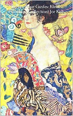 Twenty-Four Gustav Klimt's Paintings (Collection) for Kids by Stanley Cesar, http://www.amazon.com/dp/B00U9ZDFHG/ref=cm_sw_r_pi_dp_QxLdvb0YXGM3E