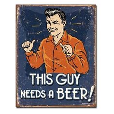 This Guy Needs a Beer Tin Sign
