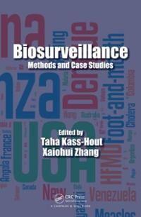 Biosurveillance : methods and case studies / edited by Taha Kass-Hout, Xiaohui Zhang Boca Raton : Chapman & Hall/CRC, cop. 2011