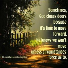 Sometimes God closes doors because its time to move forward.