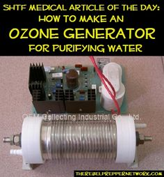 SHTF Medical Article of the Day: How to make an Ozone Generator for Purifying Water