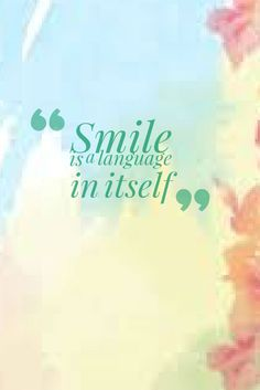 Smile is a language in itself. Quotes about languages.