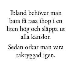 ibland behöver man bara det. Best Quotes, Love Quotes, Inspirational Quotes, Sign Quotes, Words Quotes, Swedish Quotes, Simple Sayings, The Ugly Truth, Some Words
