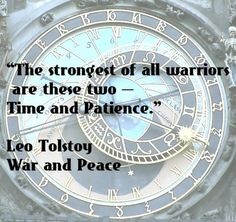 The strongest of all warriors are these two- Time and Patience. Leo Tolstoy. War and Peace quotes.