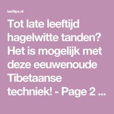 Tot late leeftijd hagelwitte tanden? Het is mogelijk met deze eeuwenoude Tibetaanse techniek! - Page 2 of 2 - Leeftips
