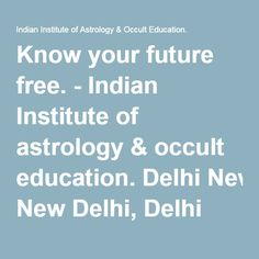 Know your future free. - Indian Institute of astrology & occult education. Delhi New Delhi, Delhi 110044 IN Phone: 9873699840 Website: https://www.read17.com/know-your-future-free.html