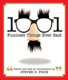 1001 Funniest Things Ever Said: Steven Price: 9781599211954: Amazon.com: Books