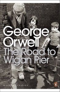 A searing account of George Orwell's experiences of working-class life in the bleak industrial heartlands of Yorkshire and Lancashire,