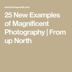 25 New Examples of Magnificent Photography | From up North