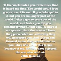 """""""If the world hates you, remember that it hated me first. The world would love you as one of its own if you belonged to it, but you are no longer part of the world. I Choose You, Love You, Niv Bible, New Living Translation, Coming Out, Hate, World, I Chose You, Going Out"""