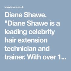 """""""Diane Shawe is a leading celebrity hair extension technician and trainer. With over 10 years experience in this field she trains students from all. Celebrity Hair Extensions, Celebrity Hairstyles, People Around The World, 10 Years, Trains, Students, Celebrities, Celebs, Celebrity"""