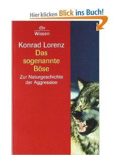 Das sogenannte Böse: Zur Naturgeschichte der Aggression: Zur Naturgeschichte der Aggression. (sachbuch): Amazon.de: Konrad Lorenz: Bücher