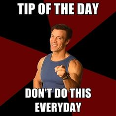 """Tony Horton meme.  My favorite one of his tips of the day is:  """"Make sure you eat enough.""""  I've got that one covered!"""