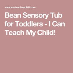 Bean Sensory Tub for Toddlers - I Can Teach My Child!