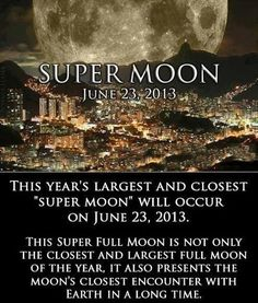 Get your camera ready! The largest and closest full Moon of 2013 will occur on June 23rd. It won't be this close again during a full Moon phase until August 2014.