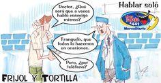 Frases, chistes, anécdotas, reflexiones y mucho más.: Chiste Frijol y Tortilla, Hablar solo, Nuestro Diario Guatemala.