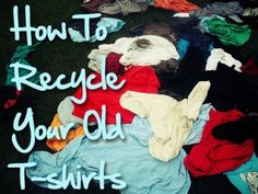 a ton of ideas for old t-shirts.  gotta try them crafts