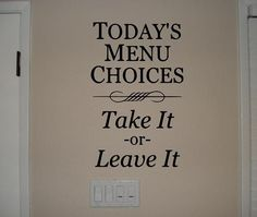 Today's Menu Choices: TAKE IT or LEAVE IT #quote #fun