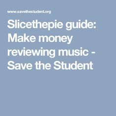 Slicethepie guide: Make money reviewing music - Save the Student