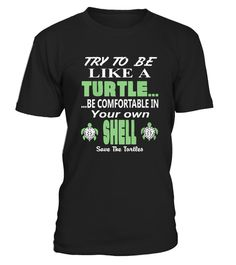 # Try To Be Like A Turtle .    Tags: mother, dad, father, mom, mommy, daddy, veteran, musical, daughter, irish, woo tang, trucker, teacher, teach, firefighter, zombie, valentine, happy.TIP: If you buy 2 or more (hint: make a gift for someone or team up) you'll save quite a lot on shipping.         More shirts (Click Here or Click on image):    ** Click The Big Green Button to pick your style, color and size. **    Guaranteed safe and secure checkout via:  VISA | MC | DISC | AMEX | PAYPAL
