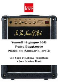 """Domani, venerdì 14 giugno 2013, a Ponte Buggianese in piazza Santuario la seconda edizione di """"In The Name Of Rock""""."""