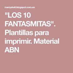 """""""LOS 10 FANTASMITAS"""". Plantillas para imprimir. Material ABN"""