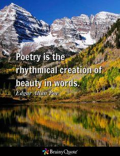 Poetry is the rhythmical creation of beauty in words. - Edgar Allan Poe