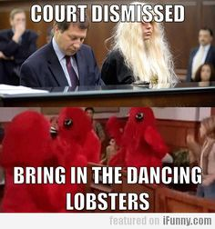 Court Dismissed, Bring In The Dancing Lobsters