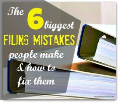 The 6 biggest filing mistakes people make and how to fix them
