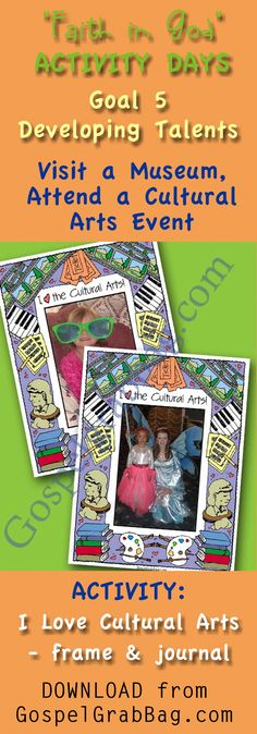 ACTIVITY: I Love the Cultural Arts! Frame/Journal – Download activity to achieve Activity Days Developing Talents Goal 5 – GOAL: Visit an art museum or attend a concert, play, or other cultural event. Share your experience with your family or activity day group. - DOWNLOAD from GospelGrabBag.com