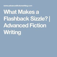 What Makes a Flashback Sizzle? | Advanced Fiction Writing