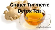 How To Make Your Own Ginger Turmeric Detox Tea