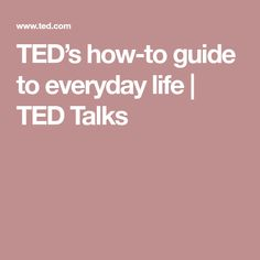 TED's how-to guide to everyday life | TED Talks