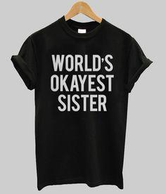 world's okayest sister T shirt #tshirt #shirt #tee #clothing #graphictee